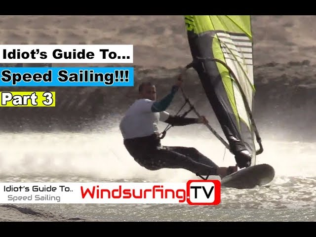 PART 3 – Idiot's Guide To… Speed sailing!!