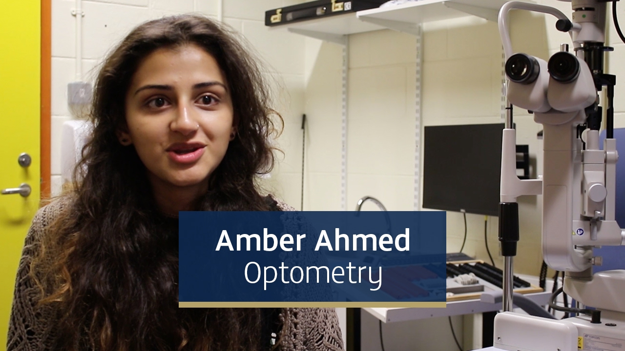 Amber Ahmed, third year Optometry student from London