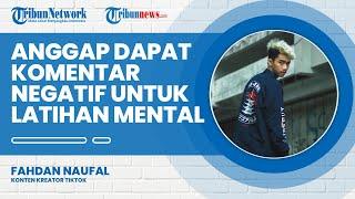 Sering Dapat Komentar Negatif, Ini Tanggapan dari Fahdan Naufal, Anggap Bisa untuk Latihan Mentalnya