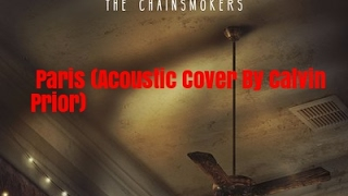 The Chainsmokers - Paris (Acoustic Cover By Calvin Prior)
