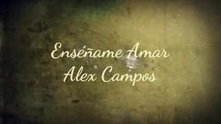 Enséñame a Amar - Alex Campos (Video)
