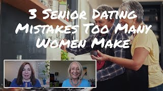 3 Senior Dating No-Nos For Women Who Really Want To Find Love (#1 Is So Important!)