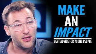 HOW TO MAKE AN IMPACT - One of the Best Speeches EVER For Young People | Simon Sinek