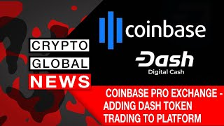 COINBASE PRO EXCHANGE  - ADDING DASH TOKEN TRADING TO PLATFORM