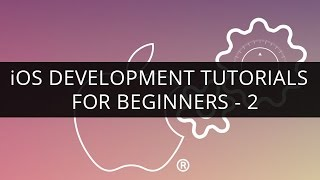 iOS Development Tutorial - 2 | iOS Development Tutorial for Beginners - 2 | Learn iOS Development