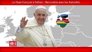 Pape François – Tallinn - Rencontre avec les Autorités 25092018