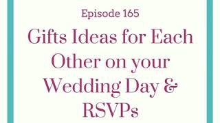 #165 - Gifts Ideas for Each Other on your Wedding Day & RSVPs