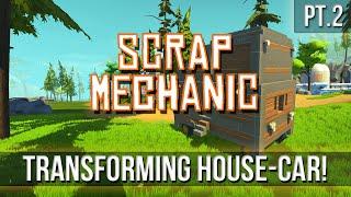Scrap Mechanic - Transforming House-Car! [Pt.2]