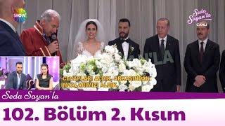 Seda Sayan'la 102. Bölüm 2. Kısım | 8 Haziran 2018