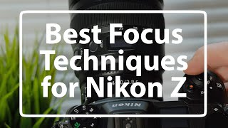 Nikon Z7 (and Z6, Z50) - Best Focus Settings