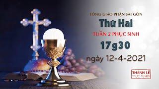 Thánh Lễ trực tuyến 12-4-2021: Thứ Hai tuần 2 PS lúc 17:30
