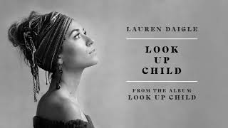 Lauren Daigle   Look Up Child (Audio)