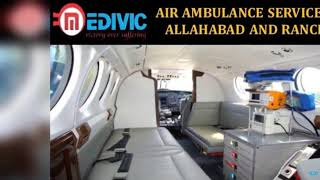 Get Incredible Air Ambulance Service in Allahabad and Ranchi by Medivic