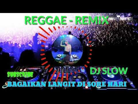 REGGAE - REMIX DJ SLOW || BAGAIKAN LANGIT DI SORE HARI REMIX 2019