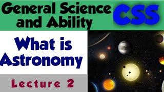 Video 2  What is Astronomy, Difference between Astronomy and Astrology, lecture for GSA CSS