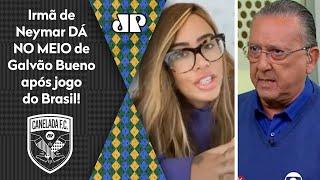 Olha como a irmã de Neymar detonou Galvão Bueno após Brasil x Peru