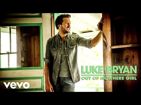Luke Bryan – Out Of Nowhere Girl (Audio)