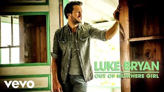 Luke Bryan - Out Of Nowhere Girl (Audio)