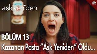 """Aşk Yeniden - Kazanan pasta """"Aşk Yeniden"""" oldu... / 13.Bölüm"""