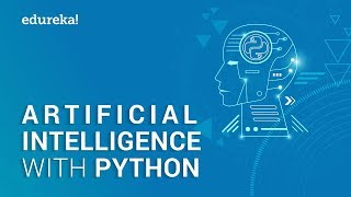 Artificial Intelligence with Python | Artificial Intelligence Tutorial using Python | Edureka