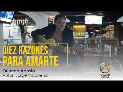 Diez Razones Para Amarte Orlando Acosta