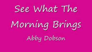 See what the morning brings - Abby Dobson
