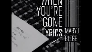 WHEN YOU'RE GONE - Mary J Blige - SONG Lyrics
