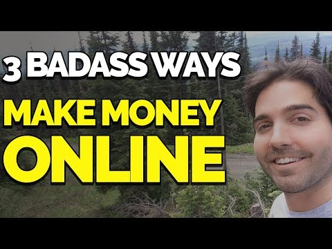3 BADASS ways to MAKE MONEY ONLINE – w/ Life Update