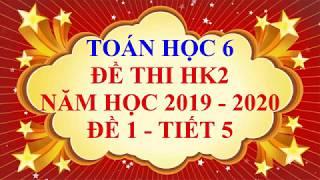 Toán học lớp 6 - Đề thi HK2 năm học 2019 - 2020 - Đề 1 - Tiết 5