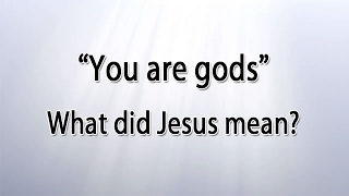 """You are gods"" - What did Jesus mean?"