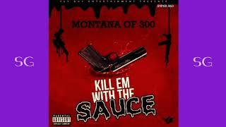 Montana Of 300 - Kill Em With The Sauce (SG)