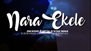 Nara Ekele (Accept My Praise) - Dr Paul Enenche ft Dunamis Voice Int