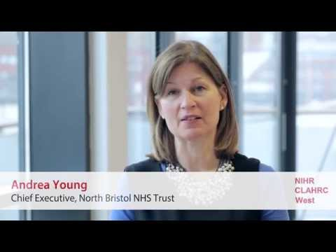 North Bristol NHS Trust Chief Executive Andrea Young on NIHR CLAHRC West