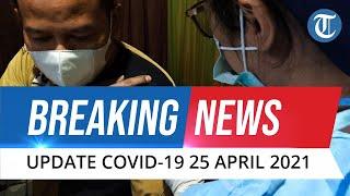 BREAKING NEWS - Update Covid-19 Indonesia 25 April 2021: Tambah 4.402 Kasus, Sembuh 3.804 Orang