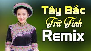 ca-nhac-tay-bac-tru-tinh-remix-dac-sac-nhac-song-tay-bac-vang-khap-nui-rung-nam-chau