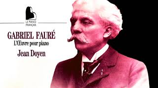 Fauré - The Piano Works : Nocturnes, Préludes, Barcarolles… (reference recording : Jean Doyen)