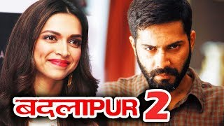 Deepika Padukone To REPLACE Varun Dhawan In BADLAPUR 2