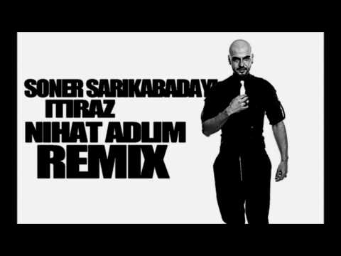 Soner Sarıkabadayı - İtiraz (Nihat Adlim Remix 2011)