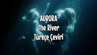 Aurora   The River (Türkçe Çeviri)