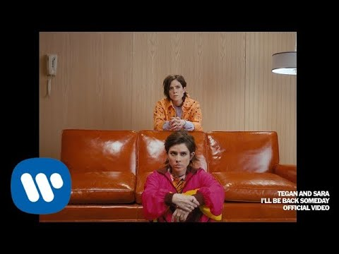 Tegan And Sara Ill Be Back Someday Official Music Video