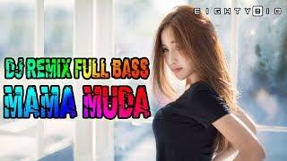Dj Remix MAMA MUDA FULL BASS   Bikin Auto Joget!!