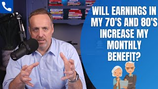 Will Earnings In My 70's And 80's Increase My Monthly Benefit?
