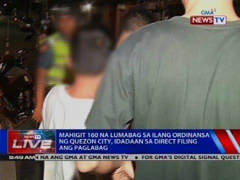 [GMA]  Mahigit 160 na lumabag sa ilang ordinansa ng Quezon City, idadaan sa direct filing ang paglabag