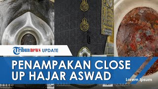 Penampakan Hajar Aswad di Masjidil Haram Makkah, Detail Batu Terlihat Jelas untuk Pertama Kalinya