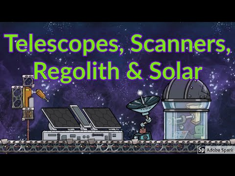 Telescopes, Space Scanners, Regolith management & Solar : Tutorial Nuggets : Oxygen Not Included