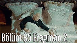 İstanbullu Gelin 85. Bölüm 2. Fragman