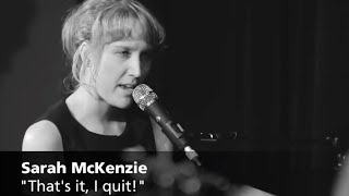That's It, I Quit! - Sarah McKenzie