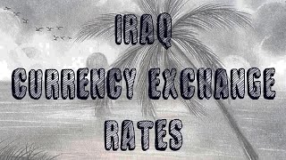 Iraqi Dinar Currency Exchange Rates