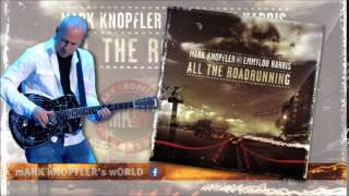 MARK KNOPFLER and EMMYLOU HARRIS - Rollin'on - All the Roadrunning