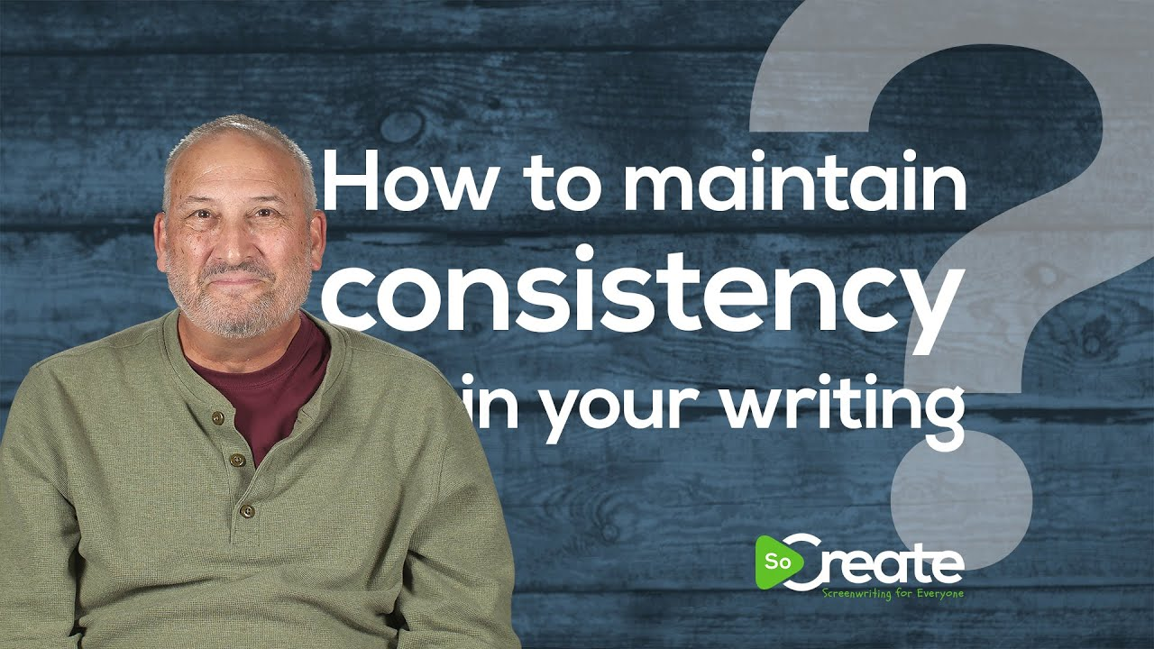 How to Maintain Consistency In Your Screenwriting
